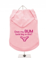 ''Does My Bum Look Big In This?'' Dog Hoodie / T-Shirt