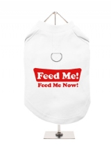 ''Feed Me, Feed Me Now!'' Harness-Lined Dog T-Shirt