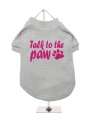 ''Talk To The Paw'' Dog T-Shirt