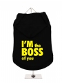 ''Im The Boss Of You'' Dog Hoodie