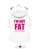 I'M NOT | FAT | JUST FLUFFY - Fleece-Lined Dog Hoodie / Sweatshirt